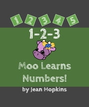 1-2-3 Moo Learns Numbers! ebook by Jean Hopkins