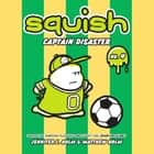 Squish #4: Captain Disaster audiobook by Jennifer L. Holm, Matthew Holm