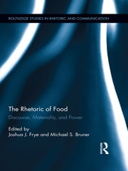 The Rhetoric of Food - Discourse, Materiality, and Power ebook by