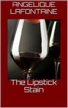 The Lipstick Stain ebook by Angelique LaFontaine