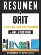 Grit: El Poder De La Pasion Y La Perseverancia - Resumen del libro de Angela Duckworth ebook by Sapiens Editorial
