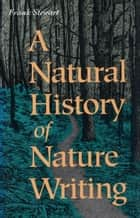 A Natural History of Nature Writing ebook by Frank Stewart