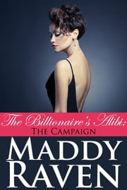 The Billionaire's Alibi: The Campaign (The Billionaire's Alibi #8) ebook by Maddy Raven