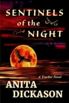 Sentinels of the Night - A Tracker Novel ebook by Anita Dickason