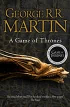 A Game of Thrones (A Song of Ice and Fire, Book 1) ebook by