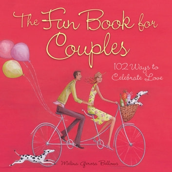 The Fun Book for Couples - 102 Ways to Celebrate Love ebook by Melina Gerosa Bellows