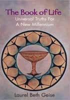 The Book of Life - Universal Truths for a New Millennium ebook by Laurel Geise