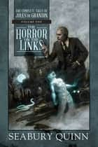 The Horror on the Links - The Complete Tales of Jules de Grandin, Volume One ebook by Seabury Quinn