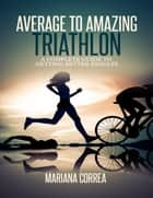 Average to Amazing Triathlon ebook by Mariana Correa