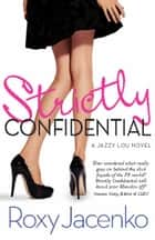 Strictly Confidential: A Jazzy Lou novel - A Jazzy Lou novel ebook by Roxy Jacenko