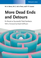 More Dead Ends and Detours - En Route to Successful Total Synthesis ebook by Miguel A. Sierra, Maria C. de la Torre, Fernando P. Cossio,...