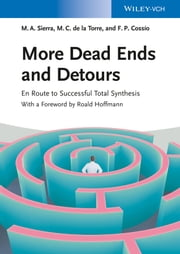More Dead Ends and Detours - En Route to Successful Total Synthesis ebook by Miguel A. Sierra,Maria C. de la Torre,Fernando P. Cossio,Roald Hoffmann