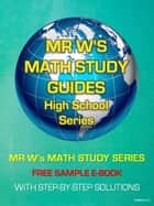 FREE E-BOOK - SECONDARY SCHOOL MATHEMATICS - SAMPLES FROM EACH BOOK IN MR W'S MATH STUDY GUIDE SERIES - INCLUDING MR W'S EASY TO FOLLOW STEP BY STEP SOLUTIONS ebook by Dennis Weichman