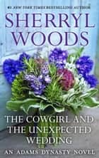 The Cowgirl & The Unexpected Wedding (And Baby Makes Three, Book 7) ebook by Sherryl Woods