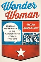 Wonder Woman - New edition with full color illustrations ebook by Noah Berlatsky