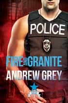 Fire and Granite ebook by Andrew Grey