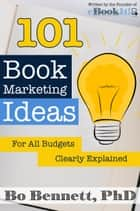101 Book Marketing Ideas for All Budgets - Clearly Defined ebook by Bo Bennett, Ryan Levesque