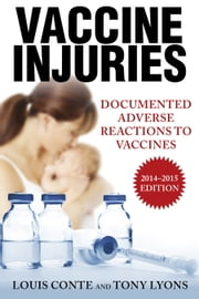 Vaccine Injuries - Documented Adverse Reactions to Vaccines ebook by Lou Conte,Tony Lyons