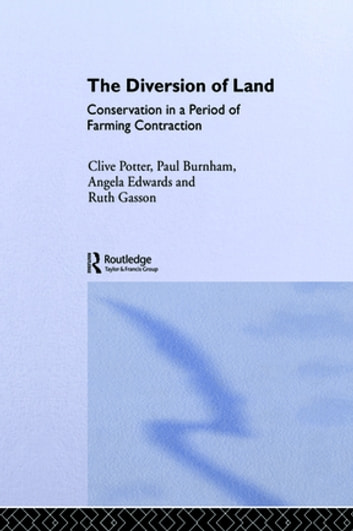 The Diversion of Land - Conservation in a Period of Farming Contraction ebook by C. Paul Burnham,Angela Edwards,Ruth Gasson,Bryn Green,Clive Potter