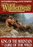 Wilderness Double Edition 1: King of the Mountain & Lure of the Wild ebook by David Robbins