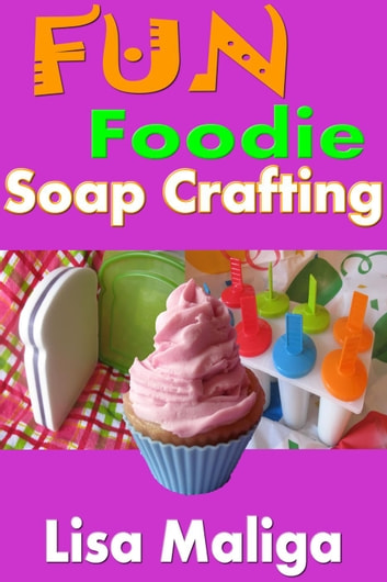 Fun Foodie Soap Crafting ebook by Lisa Maliga