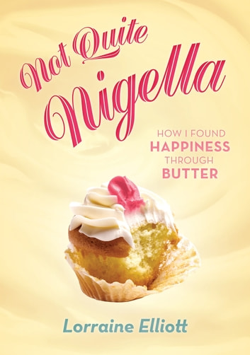 Not Quite Nigella ebook by Lorraine Elliott