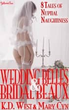 Wedding Belles & Bridal Beaux - 8 Tales of Nuptial Naughtiness (MF, MFM, FMF) ebook by K.D. West, Mary Cyn