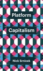 Platform Capitalism ebook by Nick Srnicek
