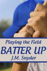 Playing the Field: Batter Up ebook by J.M. Snyder