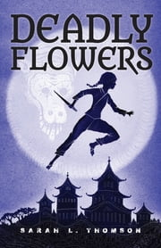 Deadly Flowers - A Ninja's Tale ebook by Sarah L. Thomson