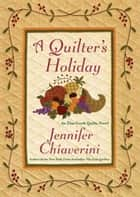 A Quilter's Holiday ebook by Jennifer Chiaverini