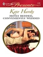 Hotly Bedded, Conveniently Wedded ebook by Kate Hardy