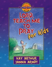 Lord, Teach Me to Pray for Kids ebook by Kay Arthur, Janna Arndt