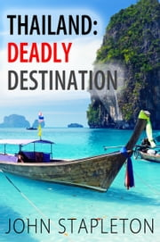 Thailand: Deadly Destination ebook by John Stapleton