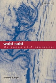 Wabi Sabi - The Japanese Art of Impermanence ebook by Andrew Juniper