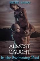 Almost Caught In the Swimming Pool ebook by Nicky Sasso