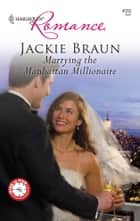 Marrying the Manhattan Millionaire ebook by Jackie Braun