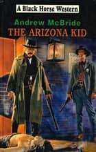 The Arizona Kid ebook by Andrew McBride