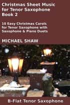 Christmas Sheet Music for Tenor Saxophone: Book 2 ebook by Michael Shaw
