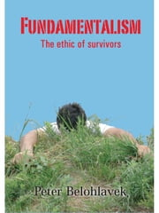 Fundamentalism: the ethic of survivors ebook by Belohlavek, Peter