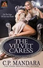 The Velvet Caress ebook by C. P. Mandara