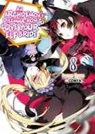 An Archdemon's Dilemma: How to Love Your Elf Bride: Volume 8 ebook by Fuminori Teshima
