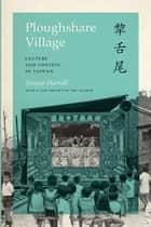 Ploughshare Village - Culture and Context in Taiwan ebook by Stevan Harrell, Stevan Harrell