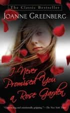 I Never Promised You a Rose Garden ebook by Joanne Greenberg