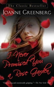 I Never Promised You a Rose Garden - A Novel ebook by Joanne Greenberg