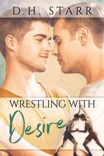 Wrestling With Desire - Wrestling, #1 ebook by D. H. Starr