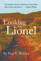 Looking for Lionel and Other Stories ebook by Paul V. Walters