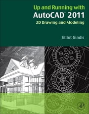 Up and Running with AutoCAD 2011 - 2D Drawing and Modeling ebook by Elliot Gindis