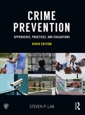 Crime Prevention - Approaches, Practices, and Evaluations ebook by Steven P. Lab