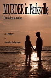 Murder in Parksville: Confusion in Tofino ebook by Jennifer Lafortune